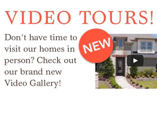 Video tours – don't have time to visit our homes in person? Check out our brand new video gallery!