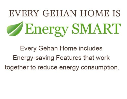 Every Gehan Home is Energy Smart – includes energy-saving features to reduce energy consumption